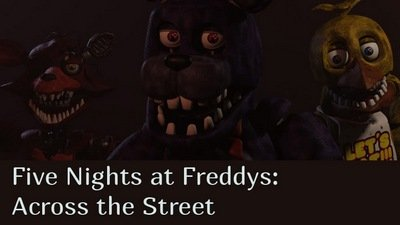 Five Nights at Freddys: Across the Street